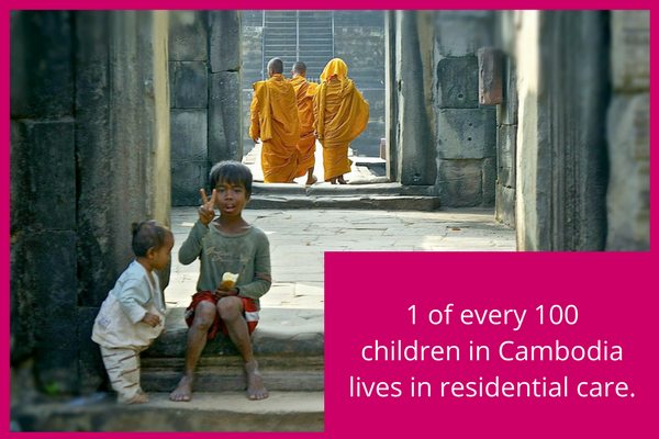 1 of every 100 children in Cambodia is living in residential care.